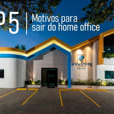 Top 5 motivos para trocar o home office pelo Groworking